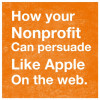 How Your Nonprofit Can Persuade Like Apple On The Web