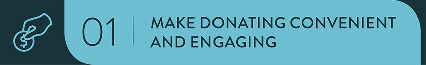 Use fundraising technology to make donating convenient and engaging.