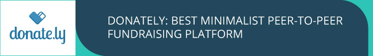 Donately is a great peer-to-peer fundraising platform that offers minimalist style.