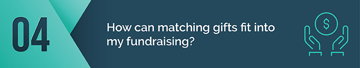 How can matching gifts fit into my fundraising?