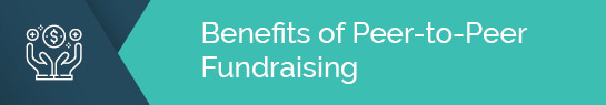 There are a few major benefits to hosting a peer-to-peer fundraising campaign.