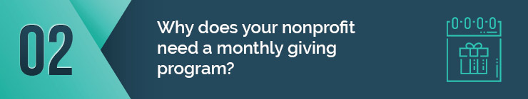 Find out why your nonprofit needs a monthly giving program.