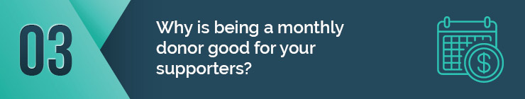 Find out why being a monthly donor is good for your supporters.