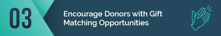 encourage donors with gift matching opportunities