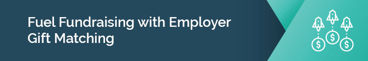 """This header reads: """"Fuel Fundraising with Employer Gift Matching"""""""
