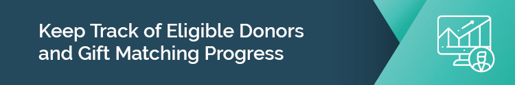 keep track of eligible donors to drive gift matches to completion