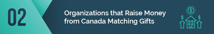 These are some organizations that raise money from Canada matching gifts.