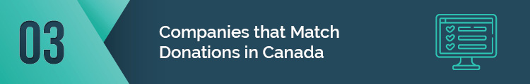 Here are some companies that match donations in Canada.