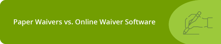 Paper Waivers vs. Online Waiver Software