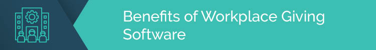 Here are the benefits of workplace giving software.