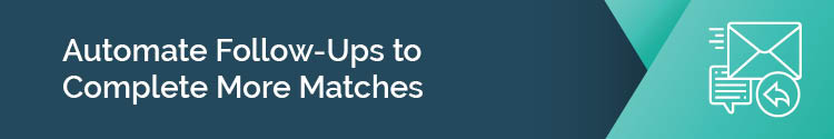 Automate Follow-Ups to Complete More Matches Section Header Image
